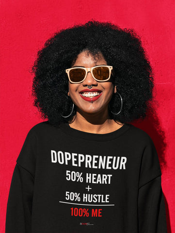 50% Heart + 50% Hustle Dopepreneur Sweatshirt