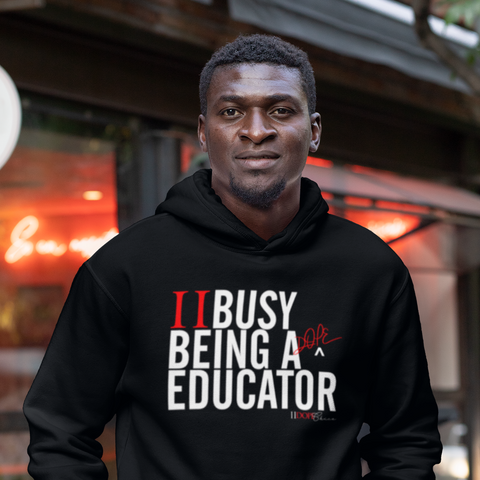 II Busy Being A Dope Educator - Hoodie