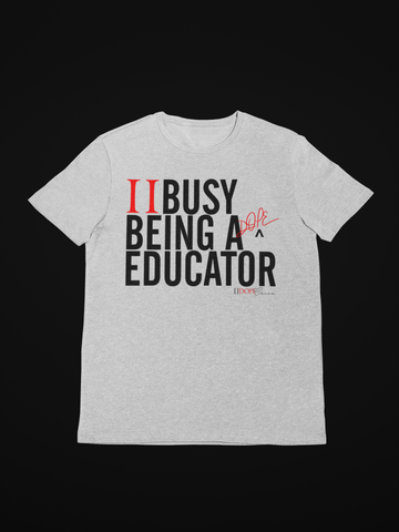 II Busy Being A Dope Educator - T-shirt