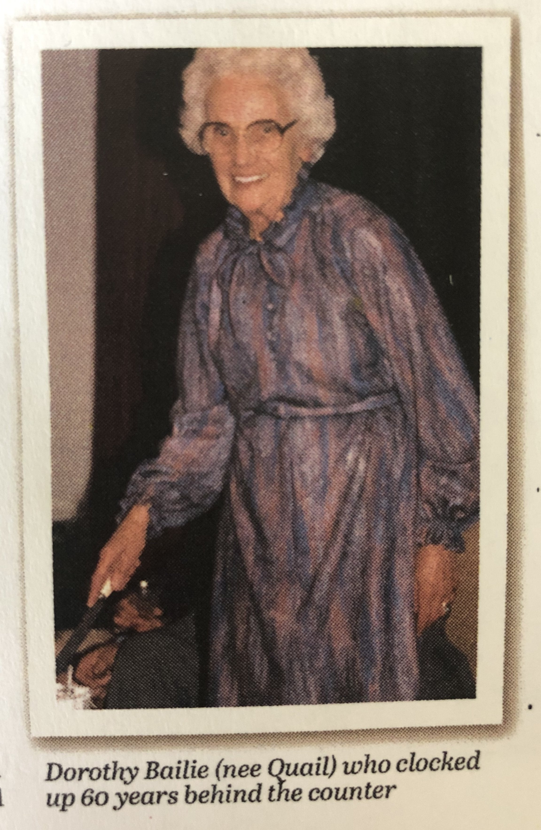 Dorothy Bailie (nee Quail) who clocked up 60 years behind the counter