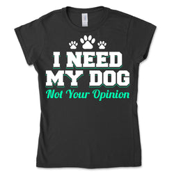 I Need My Dog Not Your Opinion
