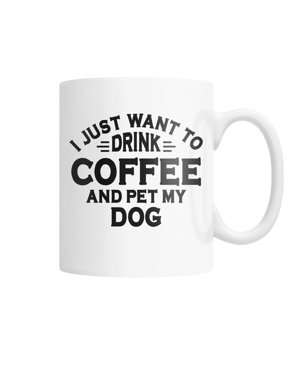 I Just Want To Drink Coffee And Pet My Dogs