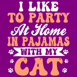 I Like To Party At Home In Pajamas With My Cat