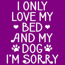 I Only Love My Bed And My Dog I'm Sorry
