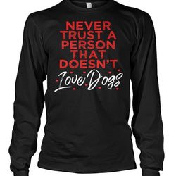 Never Trust A Person That Doesn't Like Dogs
