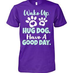 Wake Up Hug Dog Have A Good Day