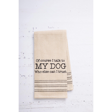 Load image into Gallery viewer, My Dog Dishtowel