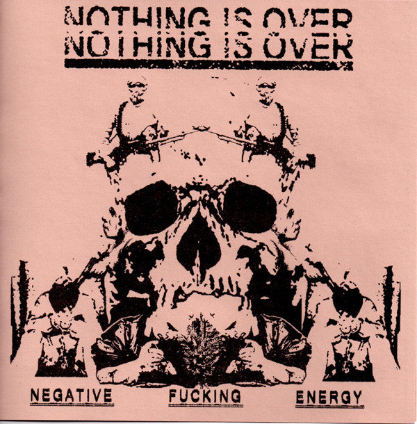 Nothing Is Over 'Negative Fucking Energy' 7""