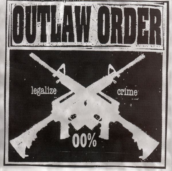 Outlaw Order 'Legalize Crime' 7""
