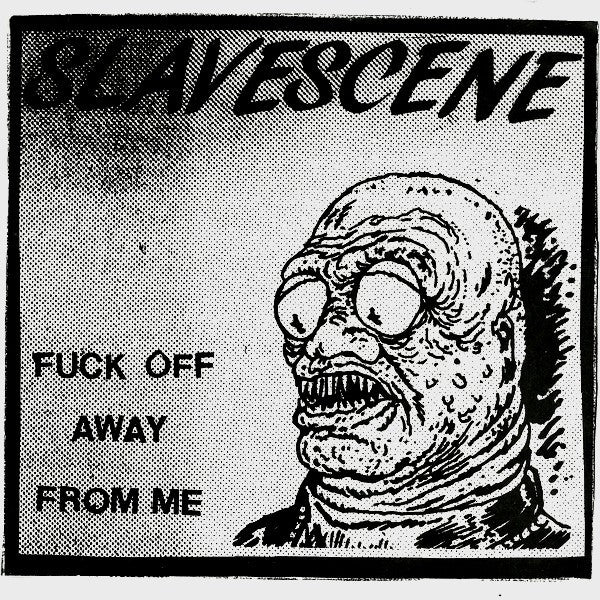 Slavescene 'Fuck Off Away From Me / Shit Gait' 7""