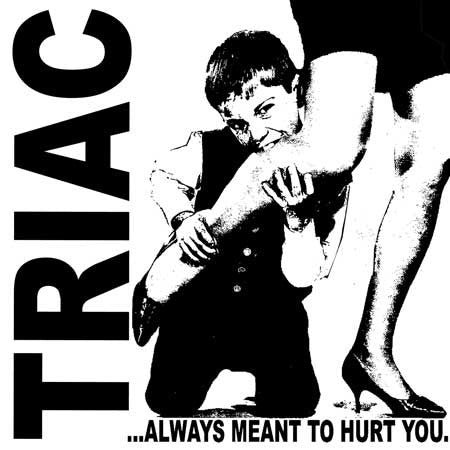 Triac '...Always Meant To Hurt You' 7""