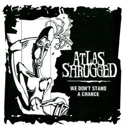 Atlas Shrugged 'We Don't Stand A Chance' 7""