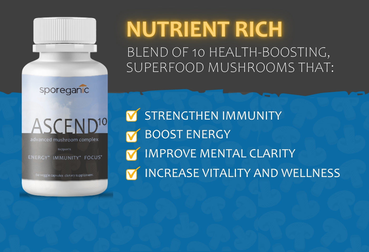 Sporeganic mushroom supplement, strengthen immunity, boost energy, improve mental clarity, improve mental focus, improve brain health, increase vitality, reduce ageing, increase wellness, improve athletic performance, improve sexual health, Vitamin D