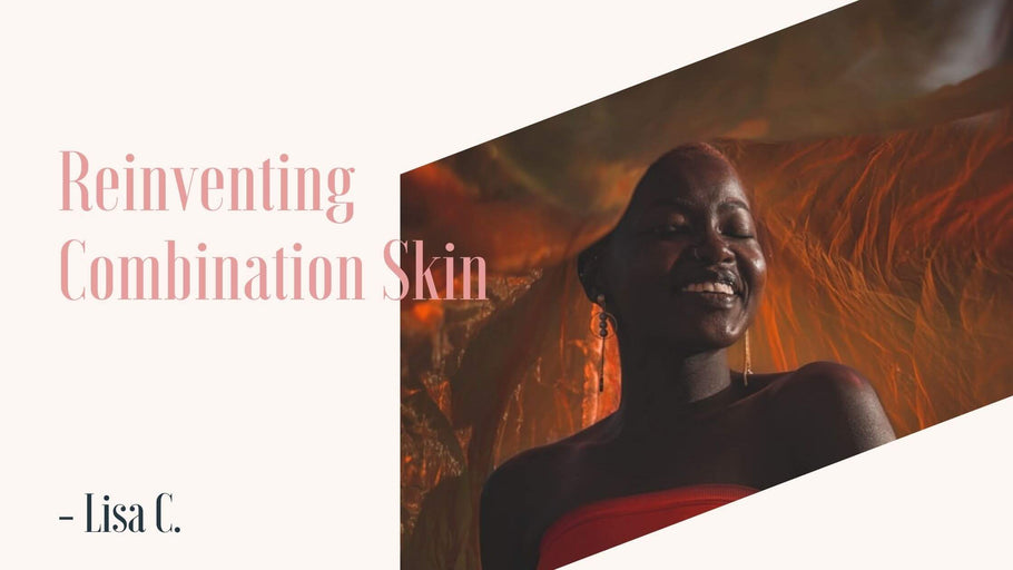 Reinventing Combination Skin