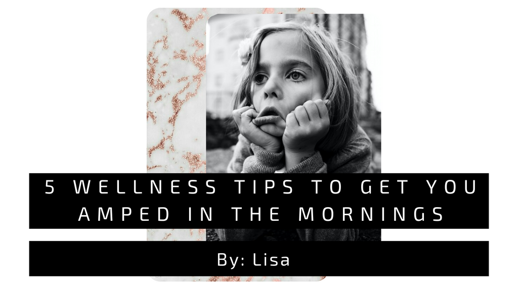 Pictured is a little girl who appears distressed, with the caption 5 Wellness Tips To Get You Amped in the Mornings.