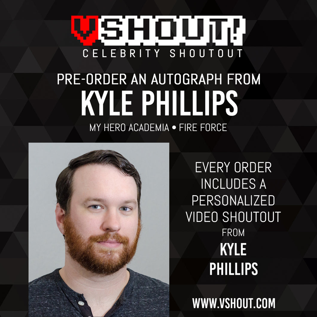 Closed Kyle Phillips Official vShout! Autograph Pre-Order