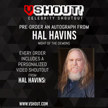 Load image into Gallery viewer, CLOSED Hal Havins Official vShout! Autograph Pre-Order