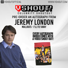 Load image into Gallery viewer, CLOSED Jeremy London Official vShout! Autograph Pre-Order