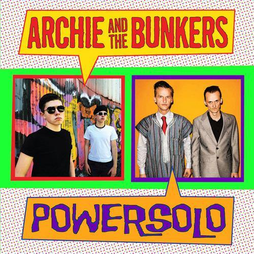 Archie and the Bunkers / Powersolo - split - 7""
