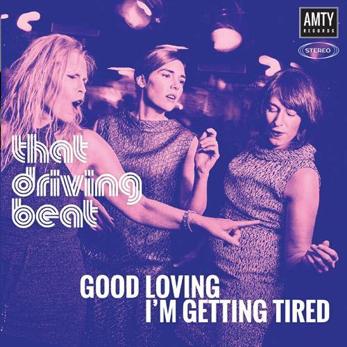 That Driving Beat - Good Loving // I'm Getting Tired - 7""