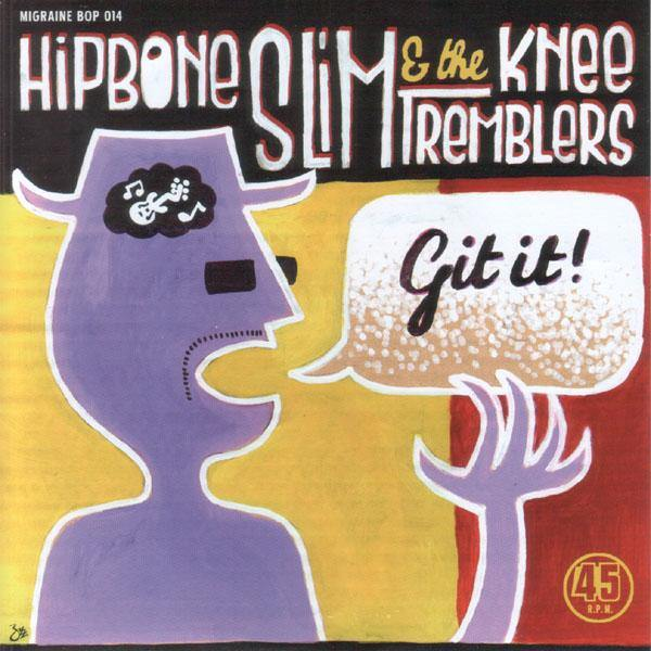 Hipbone Slim & the Kneetremblers - Git It! // Show Me - 7""