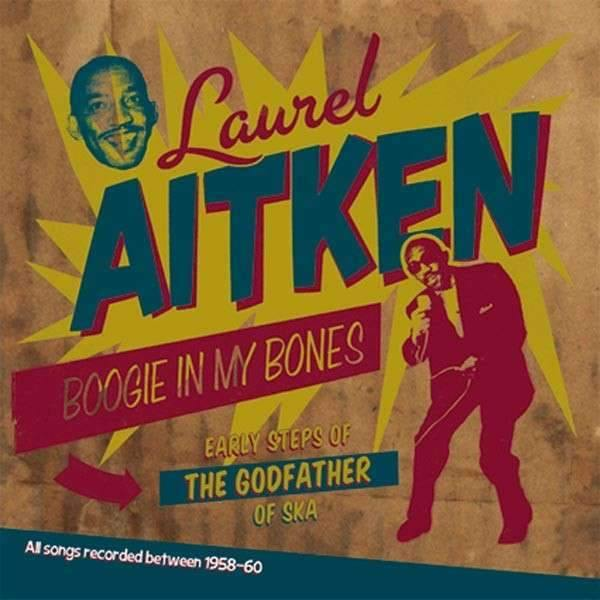Laurel Aitken - Boogie In My Bones - Early Steps Of The Godfather Of Ska - LP