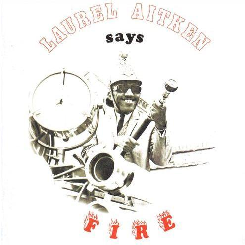 Laurel Aitken - ...says Fire - LP