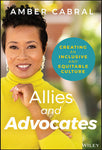 Allies and Advocates: Creating an Inclusive and Equitable Culture - Amber Cabral