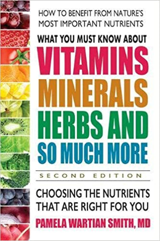 What You Must Know About Vitamins Minerals Herbs And So Much More