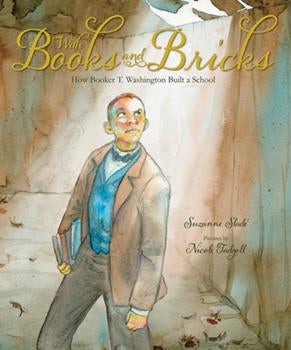 With Books and Bricks How Booker T. Washington Built A School - Suzanne Slade