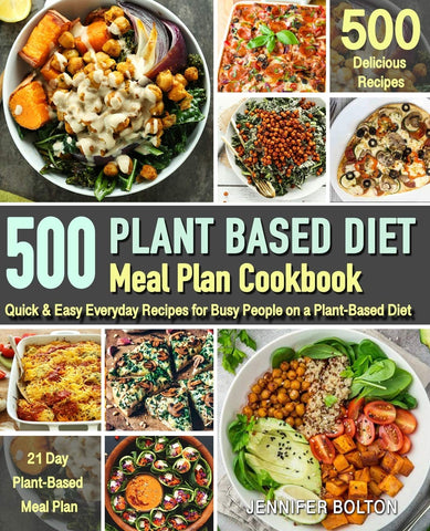500 Plant Based Diet Meal Plan Cookbook