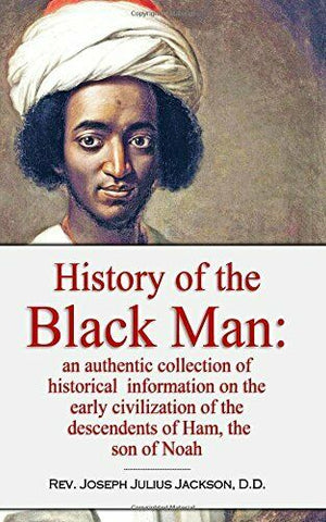 History of the Black Man - Rev. Joseph Julius Jackson D.D.