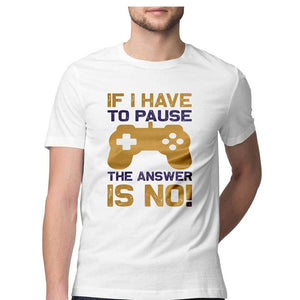 If I Have to Pause T-shirt