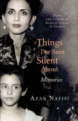 Azar Nafisi: Things I've Been Silent About: Memories