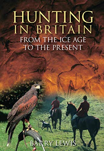 Hunting In Britain from the Ice Age to the Present