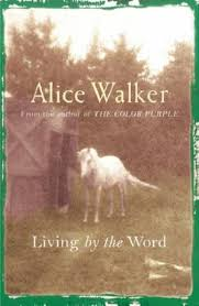 Alice Walker - Living by the Word: Selected Writings, 1973-87
