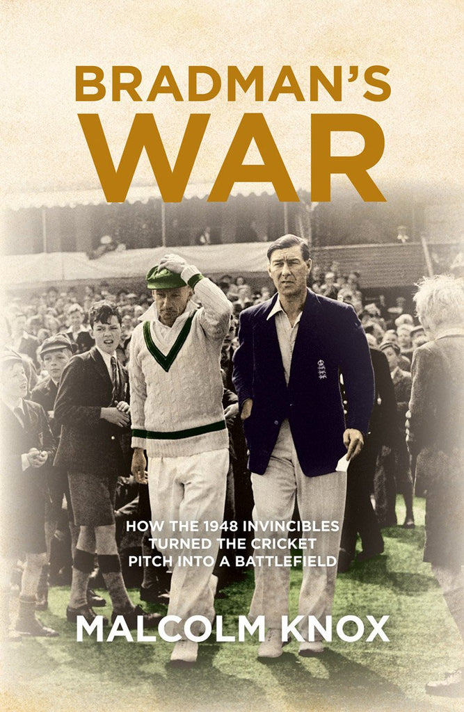 Bradman's War: How the 1948 Invincibles Turned the Cricket Pitch into a Battlefield