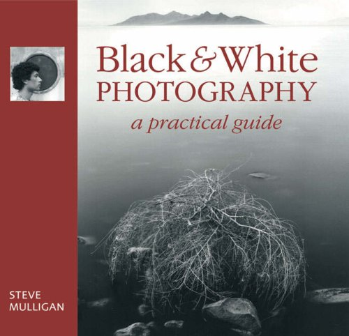 Black & White Photography: A Practical Guide