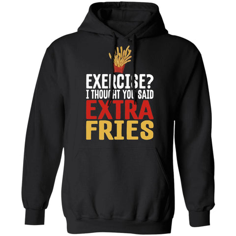 Exercise? I Thought You Said Extra Fries - Unisex Hoodie