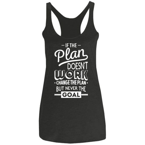 If The Plan Doesn't Work, Change The Plan, But Never The Goal - Ladies' Tank