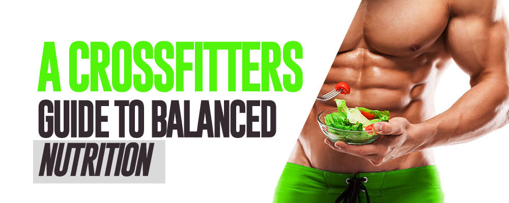 A Crossfitters Guide to Balanced Nutrition