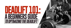 Deadlift 101: A beginners guide to Optimizing the Deadlift