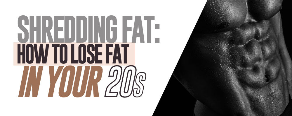 Shredding Fat: How to Lose Fat in your 20's