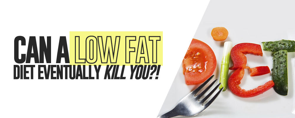 Can a Low Fat Diet Eventually Kill You?!