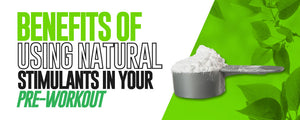 Benefits of using natural stimulants in your preworkout