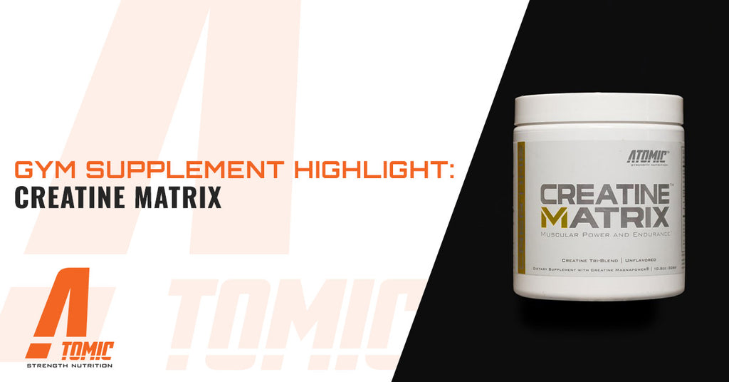 Gym Supplement Highlight: Creatine Matrix