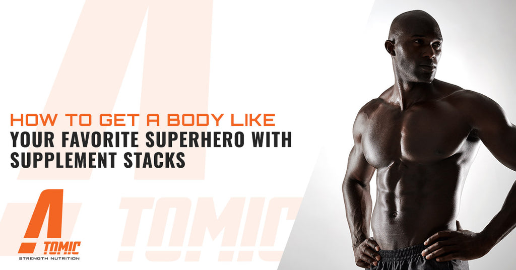 How To Get A Body Like Your Favorite Superhero With Supplement Stacks