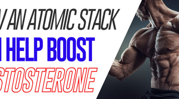 How An Atomic Stack Can Help Boost Testosterone