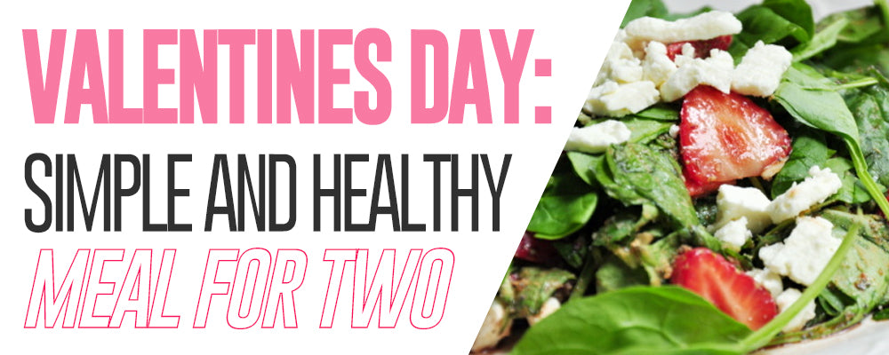 Valentines Day: Simple And Healthy Meal For Two