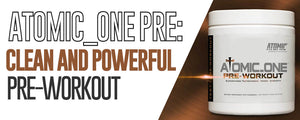 Atomic_One Pre: Clean and Powerful Pre-Workout